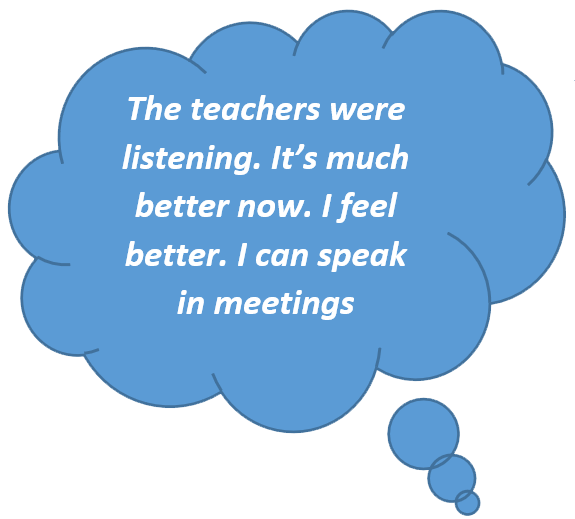 The teachers were listening. It's much better now. I fee; better. I can speak in meetings